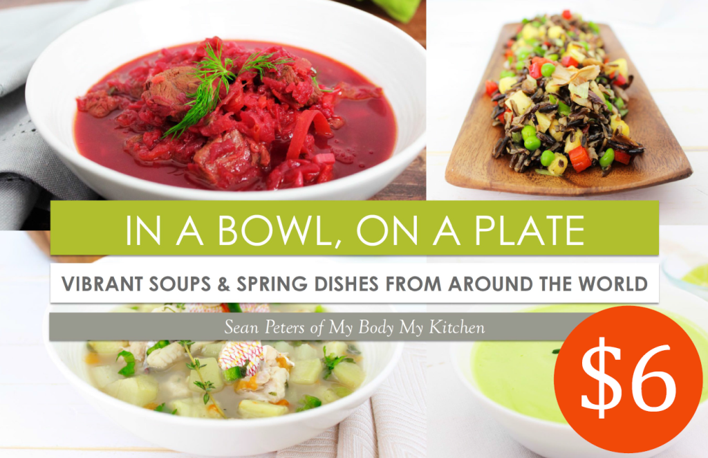e-cookbook-in-a-bowl-on-a-plate-soups-spring-dishes-my-body-my-kitchen